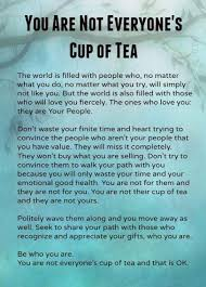 Compassion Quotes Inspiration You Are Not Everyone's Cup Of Tea And That Is OK Inspiration