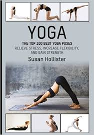 yoga the top 100 best yoga poses relieve stress increase flexibility and gain strength yoga postures poses exercises techniques and guide for healing
