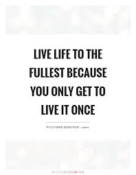 Live Your Life Quotes Simple Live Your Life To The Fullest Quotes Sayings Live Your Life To