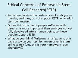 stem cells differentiation the process by which cells specialize  ethical concerns of embryonic stem cell research estr some people view the destruction of