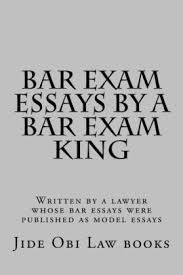 Bar Exam Essays Bar Exam Essays By A Bar Exam King Written By A Lawyer Whose Bar Essays Were Published As Model Essays Paperback