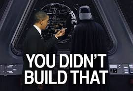 YOU DIDN'T BUILD THAT DEATH STAR   You Didn't Build That   Know ... via Relatably.com