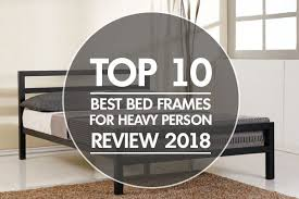 Top 10 Best Bed Frames For Heavy Person 2018 - Read Before YOU Buy