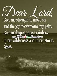 God Give Me Strength Quotes Amazing Dear Lord Give Me Strength To Move On And The Joy To Overcome My
