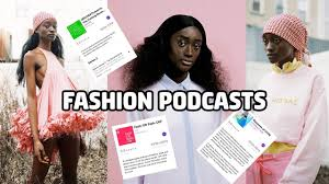 Fashion Design Podcast The Best Fashion Podcasts To Listen To Right Now