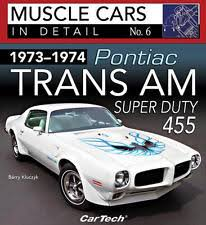 pontiac trans am 455 trans am 1973 1974 pontiac trans am super duty 455 muscle cars in detail book