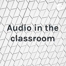 Audio in the classroom