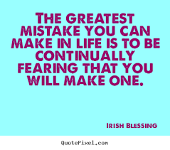 Irish Quotes About Life The greatest mistake you can make in life is to be continually 58