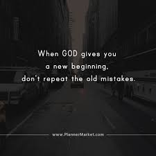 Beautiful Quotes When God Gives You A New Beginning Dont Repeat