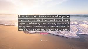 erin mings e i do hear about these actors who go on vacations to