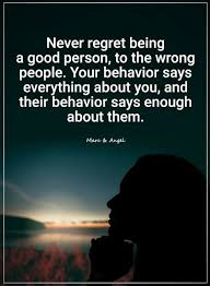 Good Person Quotes Beauteous Quotes Never Regret Being A Good Person To The Wrong People Your