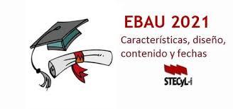 Características, diseño, contenido y fechas de la EBAU. Curso 19-20. - STECyL-i