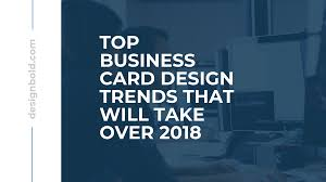 Business Card Best Design 2018 Top Business Card Design Trends That Will Take Over 2018