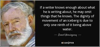ernest hemingway quote if a writer knows enough about what he is if a writer knows enough about what he is writing about he omit things