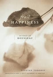 frail happiness an essay on rousseau by tzvetan todorov  cover image for frail happiness an essay on rousseau by tzvetan todorov translated by
