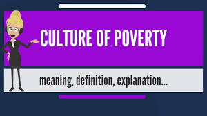 what is culture of poverty what does culture of poverty mean  what does culture of poverty mean culture of poverty meaning