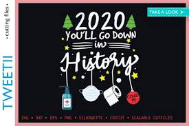 Svg file (get it free below or design your own). You Ll Go Down In History 2020 Christmas Graphic By Tweetii Creative Fabrica