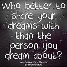 Love Dreams Quotes Best Of Who Better To Share Your Dreams With Than The Person You Dream About