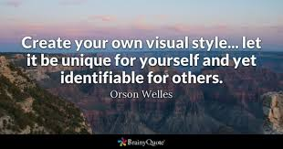 yourself quotes brainyquote create your own visual style let it be unique for yourself and yet