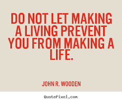 John Wooden Quotes Extraordinary Do Not Let Making A Living Prevent You From Making A Life John R