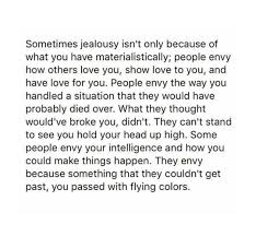 Sometimes Jealousy Isnt Only Because Of What You Have