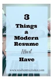 What Is Needed For A Modern Resume 3 Things Your Modern Resume Must Have Guest Post Resume