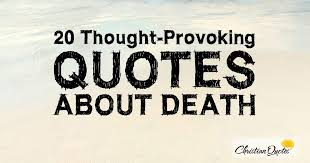 Death Quotes Christian Best of 24 ThoughtProvoking Quotes About Death ChristianQuotes