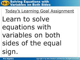 4 pre algebra 10 3 solving equations with variables on both sides today s learning goal assignment learn to solve equations with variables on both sides of