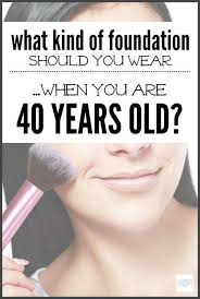 foundation you should wear when you are 40 years old 40 years foundation and make up