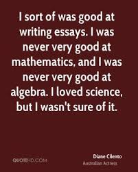 essays quotes page quotehd diane cilento i sort of was good at writing essays i was never very