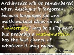 "mathematician quotes quotes on mathematician science quotes  mathematicians quotes godfrey harold hardy quote ""languages die and mathematical ideas do not """