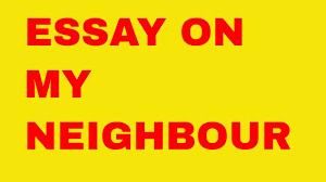 essay on my neighbour in english speech on my neighbour  essay on my neighbour in english speech on my neighbour