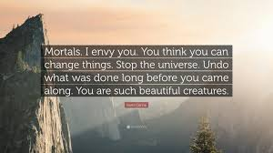 "Beautiful Creatures Quotes Best Of Kami Garcia Quote ""Mortals I Envy You You Think You Can Change"