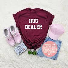 Rush Order Tees Size Chart Hug Dealer Shirt Hug Shirt Hug Hugs Tumblr Shirt Aesthetic Clothing Hipster Grunge Trendy Shirts Instagram Tshirt With Sayings