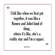 Kanye Love Quotes Awesome What Is A Love Quote In Romeo And Juliet Combined With Romeo And