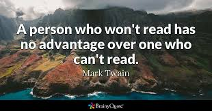 A Person Who Won't Read Has No Advantage Over One Who Can't Read Cool Mark Twain Quotes