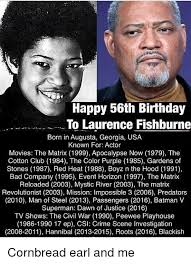 Happy 56th Birthday To Laurence Fishburne Born In Augusta Georgia