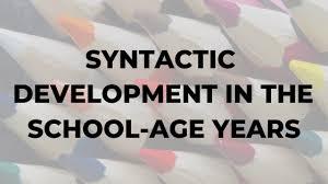 Syntactic Development Chart Syntactic Development In The School Age Years Dr Karen