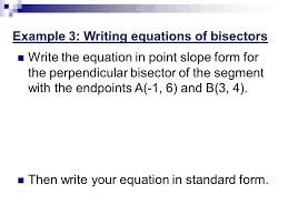 8 example 3 writing equations of bisectors write the equation in point slope form for the perpendicular