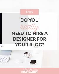 Hire Product Designer Do You Really Need To Hire A Designer For Your Blog And