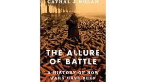 Review The Allure Of Battle A History Of How Wars Have