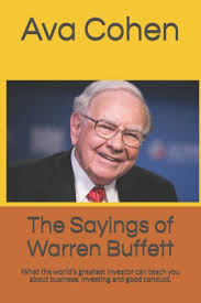 The Sayings of Warren Buffett: What the world's greatest investor can teach  you about business, investing and good conduct. by Ava Cohen, Paperback    Barnes & Noble®