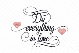 Free svg image & icon. Do Everything In Love Svg Cut File By Creative Fabrica Crafts Creative Fabrica