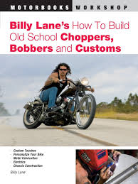 billy lane s how to build old school choppers bobbers and customs