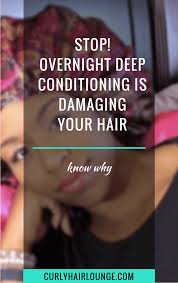 stop overnight deep conditioning is damaging your hair