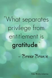 best entitlement quotes adult children quotes what separates privilege from entitlement is gratitude brene brown