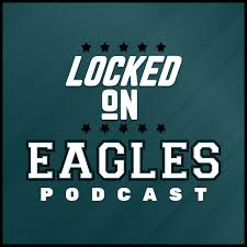 Locked On Eagles - Daily Podcast On The Philadelphia Eagles