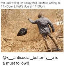✅ best memes about essay essay memes memes butterfly and antisocial submitting an essay that i started writing at