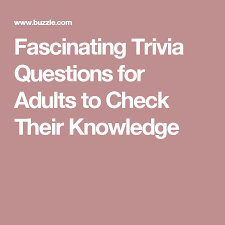 Fascinating Trivia Questions For Adults To Check Their