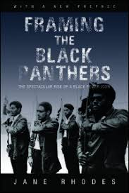 UI Press | Jane Rhodes | Framing the Black Panthers: The Spectacular Rise  of a Black Power Icon